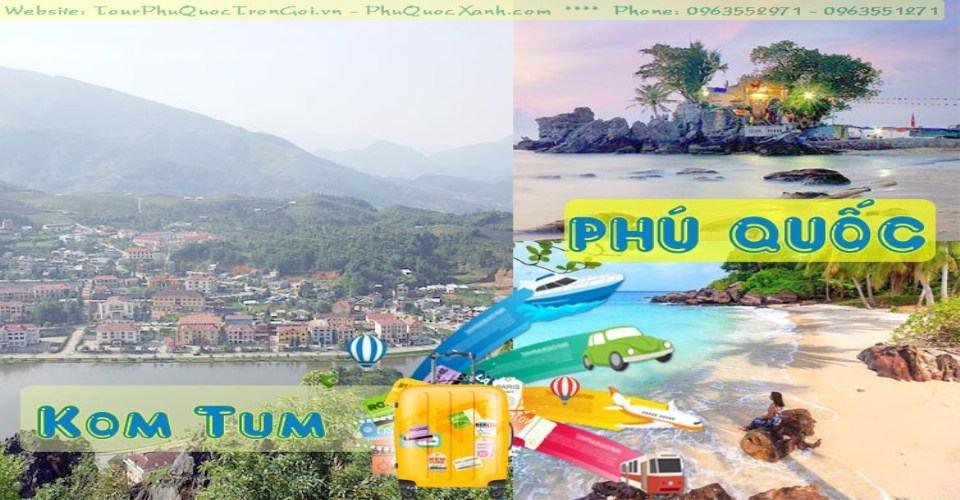 Tour Du Lịch Kom Tum Phú Quốc